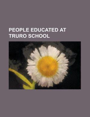 People Educated at Truro School: Alan Opie, Benjamin Luxon, Ben Ainslie, Charlie Shreck, David Penhaligon, Derek Holman, Geoffrey Healey, George Eusti