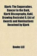 Bjork: The Sugarcubes, Dancer in the Dark, Bjork Discography, Kukl, Drawing Restraint 9, List of Awards and Nominations Recei
