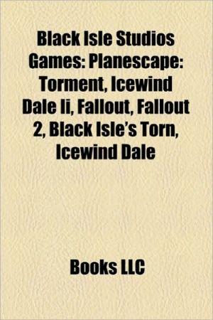 Black Isle Studios games: Planescape: Torment, Icewind Dale II, Fallout, Black Isle's Torn, Fallout 2, Baldur's Gate: Dark Alliance II