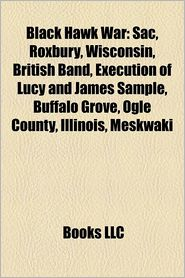Black Hawk War: Sauk people, Roxbury, Wisconsin, British Band, Execution of Lucy and James Sample, Meskwaki, Buffalo Grove, Ogle County - Source: Wikipedia