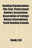 Bowling Organisations: Pba Tour, Professional Bowlers Association, Association of College Unions International, Youth Bowling Canada