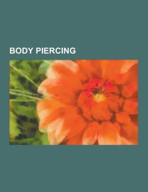 Body Piercing: Navel Piercing, Body Piercing Materials, Stretching, Nipple Piercing, Tongue Piercing, Mirin Dajo, Gauntlet, Piercing