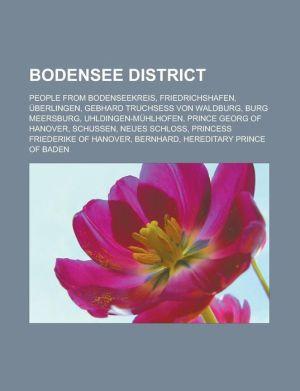 Bodensee District: People from Bodenseekreis, Friedrichshafen, Uberlingen, Gebhard Truchsess Von Waldburg, Burg Meersburg, Uhldingen-Muhl