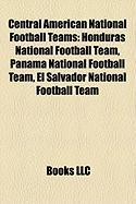 Central American National Football Teams: Honduras National Football Team, Panama National Football Team, El Salvador National Football Team