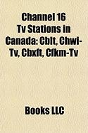 Channel 16 TV Stations in Canada: Cblt, Chwi-TV, Cbxft, Cfkm-TV