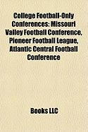 College Football-Only Conferences: Missouri Valley Football Conference, Pioneer Football League, Atlantic Central Football Conference