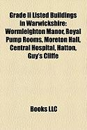 Grade II Listed Buildings in Warwickshire: Wormleighton Manor, Royal Pump Rooms, Moreton Hall, Central Hospital, Hatton, Guy's Cliffe