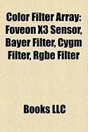 Color Filter Array: Foveon X3 Sensor, Bayer Filter, Cygm Filter, Rgbe Filter