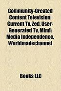 Community-Created Content Television: Current TV, Zed, User-Generated TV, Mind: Media Independence, Worldmadechannel