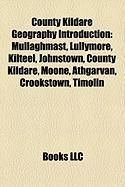 County Kildare Geography Introduction: Mullaghmast, Lullymore, Kilteel, Johnstown, County Kildare, Moone, Athgarvan, Crookstown, Timolin