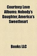 Courtney Love Albums: Nobody's Daughter, America's Sweetheart