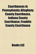 Courthouses in Pennsylvania: Allegheny County Courthouse, Indiana County Courthouse, Franklin County Courthouse