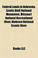 Federal Lands in Nebraska: Scotts Bluff National Monument, Missouri National Recreational River, Niobrara National Scenic River