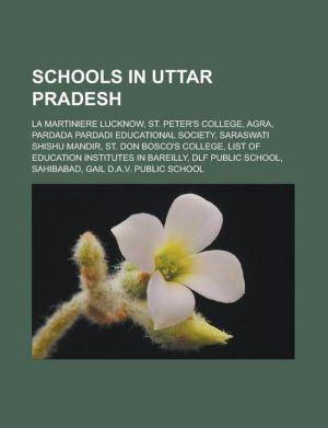 Schools in Uttar Pradesh: La Martiniere Lucknow, St. Peter's College, Agra, Pardada Pardadi Educational Society, Saraswati Shishu Mandir, St. Don Bosco's College, List of education institutes in Bareilly, DLF Public School, Sahibabad