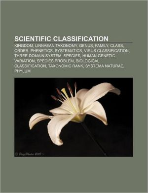 Scientific classification: Kingdom, Linnaean taxonomy, Genus, Family, Class, Order, Phenetics, Systematics, Virus classification