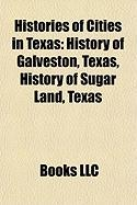 Histories of Cities in Texas: History of Galveston, Texas, History of Sugar Land, Texas