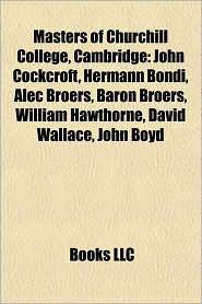 Masters of Churchill College, Cambridge: John Cockcroft, Hermann Bondi, Alec Broers, Baron Broers, William Hawthorne, David Wallace, John Boyd