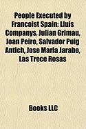 People Executed by Francoist Spain: Lluis Companys, Julian Grimau, Joan Peiro, Salvador Puig Antich, Jose Maria Jarabo, Las Trece Rosas