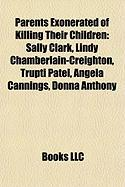 Parents Exonerated of Killing Their Children: Sally Clark, Lindy Chamberlain-Creighton, Trupti Patel, Angela Cannings, Donna Anthony