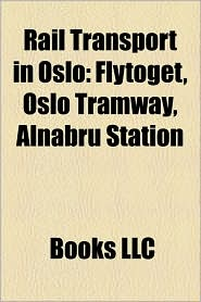 Rail transport in Oslo: Oslo Metro, Oslo Tramway, Railway lines in Oslo, Railway stations in Oslo, Railway tunnels in Oslo - Source: Wikipedia