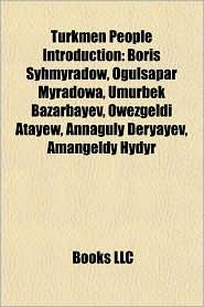 Turkmen People Introduction: Boris yhmyradow, Ogulsapar Myradowa, Umurbek Bazarbayev, wezgeldi Ata ew, Annaguly Deryayev, Amangeldy Hydyr - Books LLC (Editor)