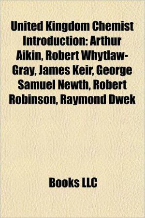 United Kingdom Chemist Introduction: Arthur Aikin, Robert Whytlaw-Gray, James Keir, George Samuel Newth, Robert Robinson, Raymond Dwek