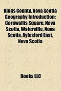 Kings County, Nova Scotia Geography Introduction: Cornwallis Square, Nova Scotia, Waterville, Nova Scotia, Aylesford East, Nova Scotia
