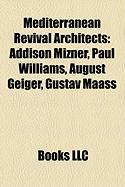 Mediterranean Revival Architects: Addison Mizner, Paul Williams, August Geiger, Gustav Maass