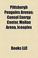 Pittsburgh Penguins Arenas: Consol Energy Center, Mellon Arena, Iceoplex
