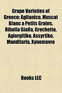 Grape Varieties of Greece: Aglianico, Muscat Blanc a Petits Grains, Ribolla Gialla, Grechetto, Agiorgitiko, Assyrtiko, Mandilaria, Xynomavro