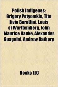 Polish Indigenes: Grigory Potyomkin, Tito Livio Burattini, Louis of W rttemberg, John Maurice Hauke, Alexander Guagnini, Andrew B thory