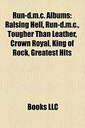 Run-D.M.C. Albums: Raising Hell, Run-D.M.C., Tougher Than Leather, Crown Royal, King of Rock, Greatest Hits