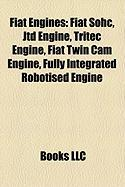 Fiat Engines: Fiat Sohc, Jtd Engine, Tritec Engine, Fiat Twin CAM Engine, Fully Integrated Robotised Engine