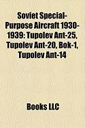 Soviet Special-Purpose Aircraft 1930-1939: Tupolev Ant-25, Tupolev Ant-20, BOK-1, Tupolev Ant-14