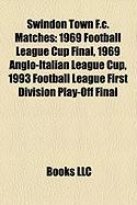 Swindon Town F.C. Matches: 1969 Football League Cup Final, 1969 Anglo-Italian League Cup, 1993 Football League First Division Play-Off Final
