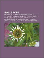 Ballsport: Ballspiel, Ball- und Kugelsportart, Footbag, Völkerball, Turnspiel, Bahnengolf, Headis, Minigolf, Pallone, Buschball, Smolball, Effet, ... Jokeiba, Four Square, Mindball, Tretze