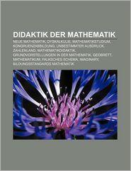 Didaktik Der Mathematik: Neue Mathematik, Dyskalkulie, Mathematikstudium, Kongruenzabbildung, Unbestimmter Ausdruck, Zahlenland - Quelle Wikipedia, Bucher Gruppe (Editor)