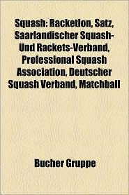 Squash: Squashturnier, Squashverein, Weltmeister (Squash), Squashweltmeisterschaft 2006, Squash-Europameisterschaft, Racketlon - Bucher Gruppe (Editor)