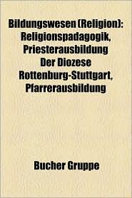 Bildungswesen (Religion): Christliche Bildungseinrichtung, Islamische Hochschule, J Disches Bildungswesen, Religionsp Dagogik, Katechetik - Bucher Gruppe (Editor)