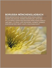 Borussia M Nchengladbach: B Kelbergstadion, Borussia M Nchengladbach-Namen Und Zahlen, Hennes Weisweiler - Quelle Wikipedia, Bucher Gruppe (Editor)