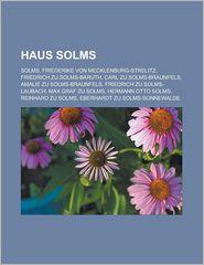 Haus Solms: Solms, Friederike Von Mecklenburg-Strelitz, Friedrich Zu Solms-Baruth, Carl Zu Solms-Braunfels, Amalie Zu Solms-Braunf