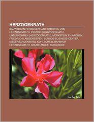Herzogenrath: Bauwerk in Herzogenrath, Ortsteil Von Herzogenrath, Person (Herzogenrath), Unternehmen (Herzogenrath), Merkstein, FH A - Bucher Gruppe (Editor)