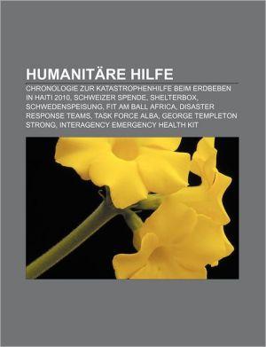 Humanit Re Hilfe: Chronologie Zur Katastrophenhilfe Beim Erdbeben in Haiti 2010, Schweizer Spende, Shelterbox, Schwedenspeisung - Quelle Wikipedia, Bucher Gruppe (Editor)