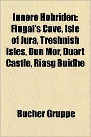 Innere Hebriden: Insel Der Inneren Hebriden, Islay, Skye, Talisker, Laphroaig, Rhinns of Islay, Colonsay, Bowmore, Gigha, Sleat, Ardbeg - Bucher Gruppe (Editor)