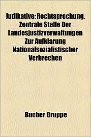 Judikative: Gericht, Judikative (Vereinigte Staaten), Justizgeb Ude, Milit Rjustiz, Richter (Verfassungsgericht) - Bucher Gruppe (Editor)