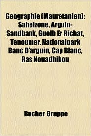 Geographie (Mauretanien): Sahelzone, Arguin-Sandbank, Guelb Er Richat, Tenoumer, Nationalpark Banc D'Arguin, Cap Blanc, Ras Nouadhibou - Bucher Gruppe (Editor)