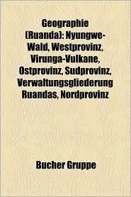 Geographie (Ruanda): Berg in Ruanda, Distrikt in Ruanda, Fluss in Ruanda, Nationalpark in Ruanda, Ort in Ruanda, See in Ruanda, Nil, Kiwuse - Bucher Gruppe (Editor)