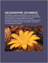 Geographie (Schweiz): Schweizer Landeskoordinaten, Liste Deutscher Bezeichnungen Von Schweizer Orten, Geographie Der Schweiz - Quelle Wikipedia, Bucher Gruppe (Editor)