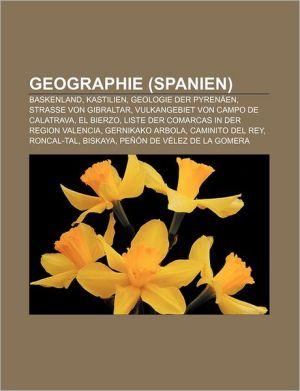 Geographie (Spanien): Baskenland, Kastilien, Geologie Der Pyren En, Stra E Von Gibraltar, Vulkangebiet Von Campo de Calatrava, El Bierzo - Quelle Wikipedia, Bucher Gruppe (Editor)