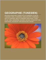Geographie (Tunesien): Arch Ologischer Fundplatz in Tunesien, Fluss in Tunesien, Insel (Tunesien), Inselgruppe (Tunesien), Ort in Tunesien - Quelle Wikipedia, Bucher Gruppe (Editor)